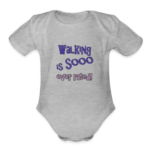 walking is so over rated - Organic Short Sleeve Baby Bodysuit