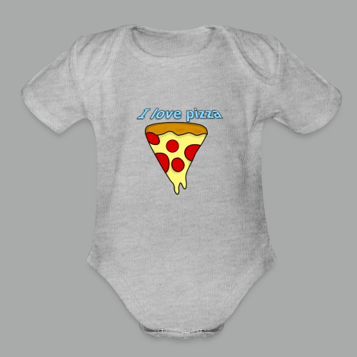 I love pizza - Organic Short Sleeve Baby Bodysuit