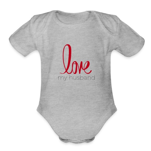 love my husband - Organic Short Sleeve Baby Bodysuit