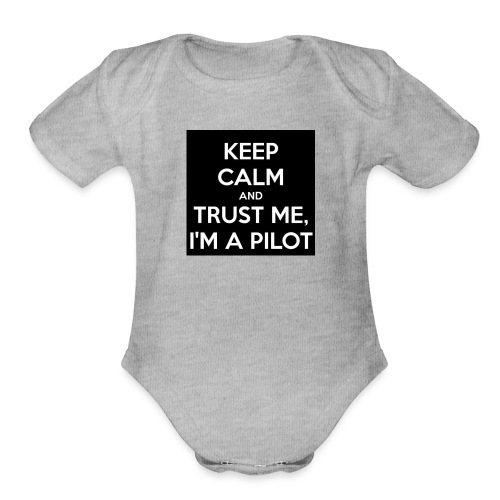 KEEP CALM AND TRUST ME, I'M PILOT - Organic Short Sleeve Baby Bodysuit