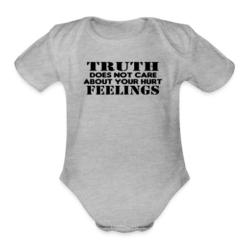 Truth Does Not Care About Your Hurt Feelings Logic - Organic Short Sleeve Baby Bodysuit