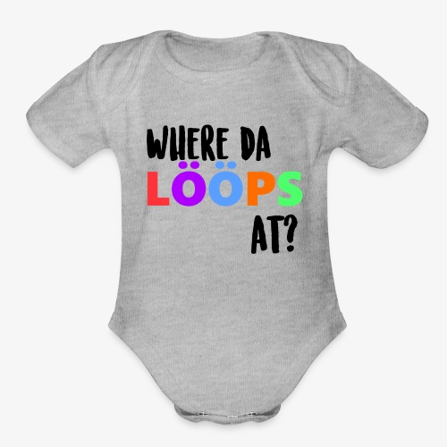 Where Da LOOPS At? - Organic Short Sleeve Baby Bodysuit