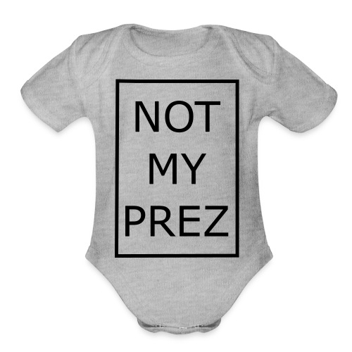 Not My Prez - Organic Short Sleeve Baby Bodysuit