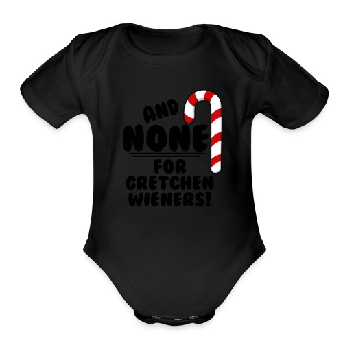 And NONE For Gretchen Wieners Mean Girls Christm - Organic Short Sleeve Baby Bodysuit