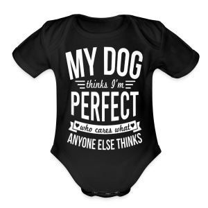 My Dog Thinks I?m Perfect - Short Sleeve Baby Bodysuit