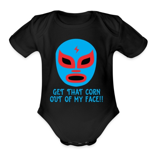 Luchador Mask Graphic - Get That Corn Out My Face! - Organic Short Sleeve Baby Bodysuit