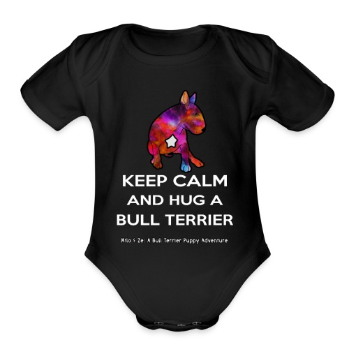 Bull Terrier: Keep Calm and hug a Bully Terrier - Organic Short Sleeve Baby Bodysuit