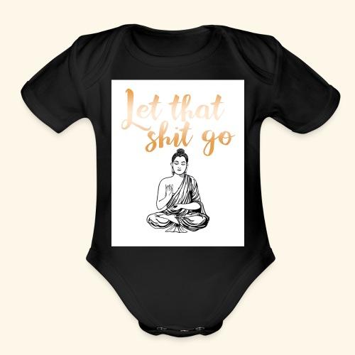 #let #that #shit #go #rose #buddha - Organic Short Sleeve Baby Bodysuit