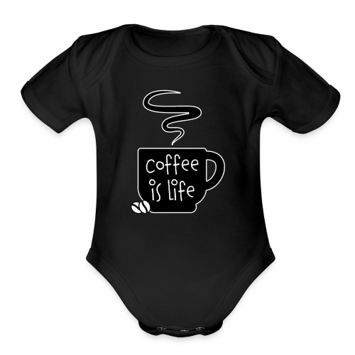 Coffee Is Life Shirt - Organic Short Sleeve Baby Bodysuit