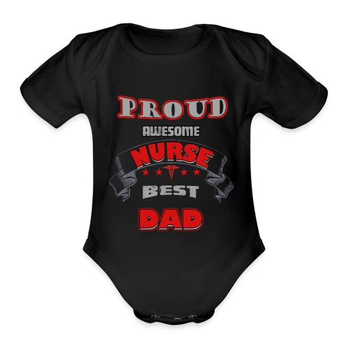 Proud awesome nurse best dad - Organic Short Sleeve Baby Bodysuit