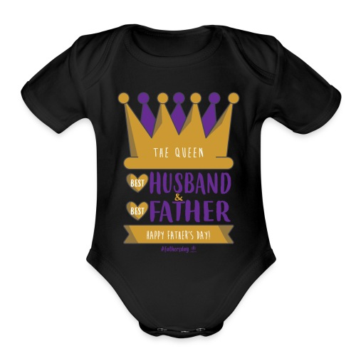 Happy Father's & Husband day T-shirt, Queen Shirt - Organic Short Sleeve Baby Bodysuit