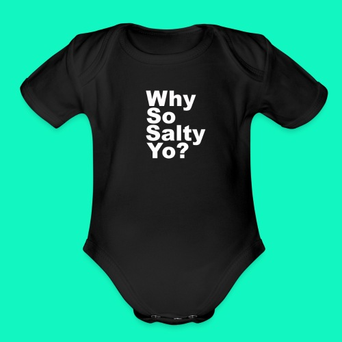 Why So Salty Yo Baby One Piece Outfit - Organic Short Sleeve Baby Bodysuit