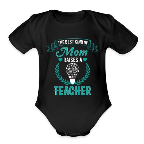 The Best Kind Of Mom Raises A Teacher T-Shirt - Organic Short Sleeve Baby Bodysuit