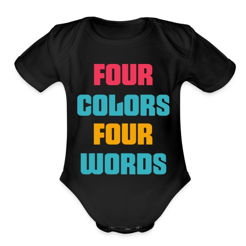 four colors four words ..4 WORDS 4 COLORS..art - Organic Short Sleeve Baby Bodysuit