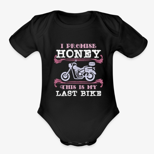 I Promise Honey This Is My Last Bike Motorcycle - Organic Short Sleeve Baby Bodysuit