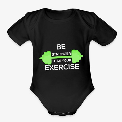 Be Stronger Than Your Exercise T-shirt Gym Workout - Organic Short Sleeve Baby Bodysuit