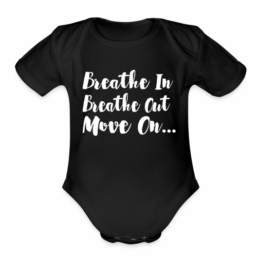 Breathe In Breathe Out Move On T Shirt - Organic Short Sleeve Baby Bodysuit