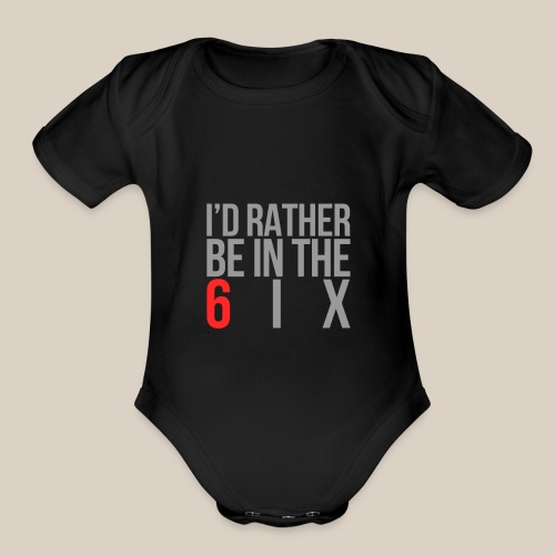 I'd rather be in the 6ix - Organic Short Sleeve Baby Bodysuit