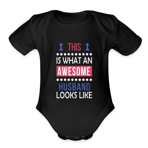 Husband Awesome Looks Birthday Christmas Cool Gift - Organic Short Sleeve Baby Bodysuit
