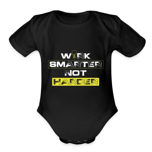 Work Smarter, Not Harder - Organic Short Sleeve Baby Bodysuit
