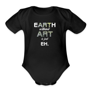 Earth Without Art is Just Eh - Short Sleeve Baby Bodysuit