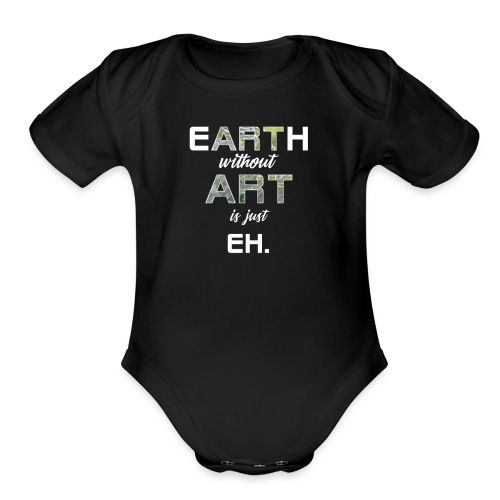 Earth Without Art is Just Eh - Organic Short Sleeve Baby Bodysuit