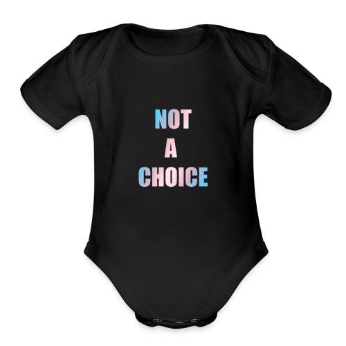 Not A Choice Transgender - Organic Short Sleeve Baby Bodysuit