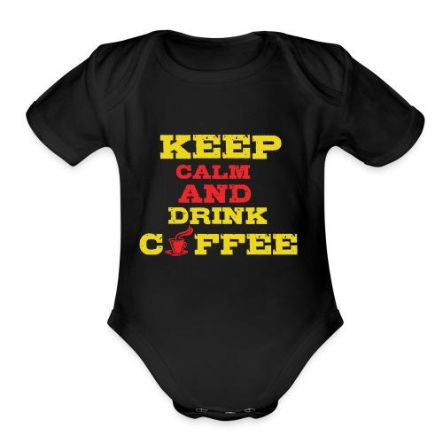 Keep Calm and Drink Coffee - Organic Short Sleeve Baby Bodysuit