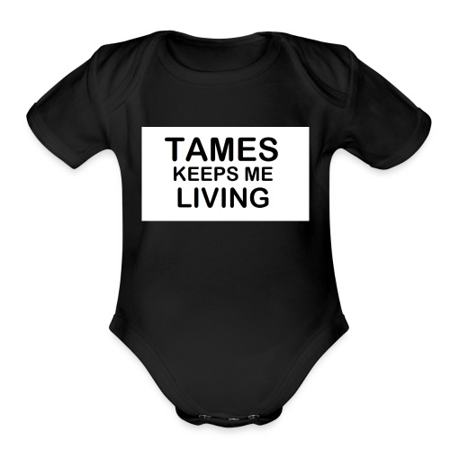 Tames Keeps Me Living - Black - Organic Short Sleeve Baby Bodysuit