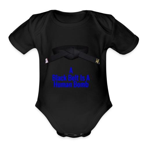 A Blackbelt Is A Human Bomb - Organic Short Sleeve Baby Bodysuit