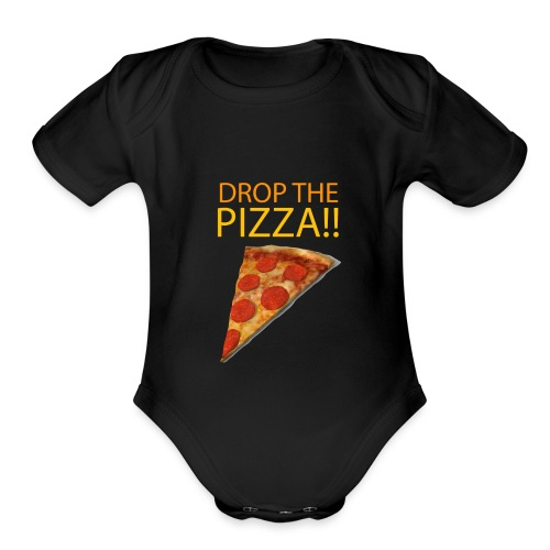 DROP THE PIZZA!!!! - Organic Short Sleeve Baby Bodysuit