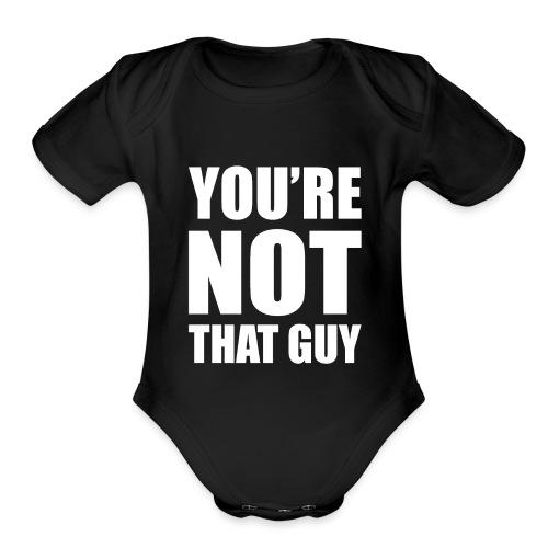 You're Not That Guy - Organic Short Sleeve Baby Bodysuit