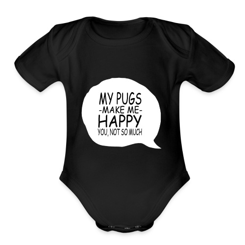 06 my pugs makes me happy copy - Organic Short Sleeve Baby Bodysuit
