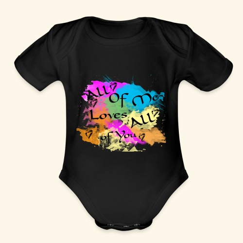All of me loves all of you - Organic Short Sleeve Baby Bodysuit