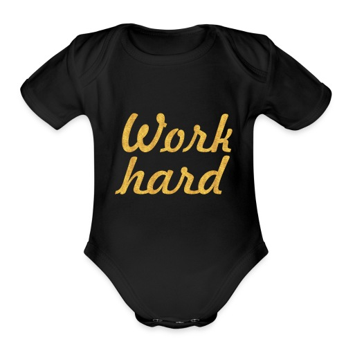Work hard.. Gym Motivational Quote - Organic Short Sleeve Baby Bodysuit
