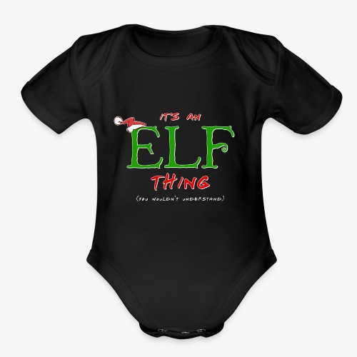 It's an Elf Thing, You Wouldn't Understand - Organic Short Sleeve Baby Bodysuit