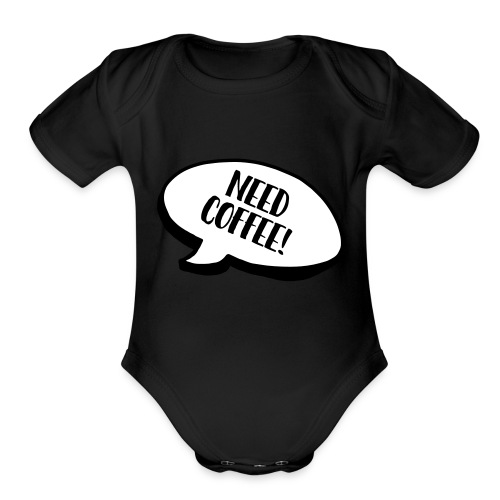 need coffee - Organic Short Sleeve Baby Bodysuit