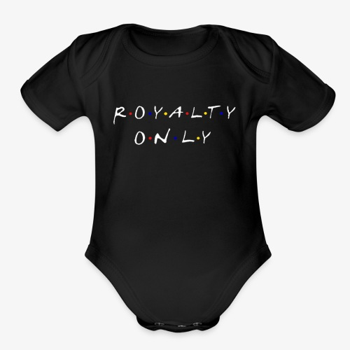 Royalty Only Friends Inspired Merch - Organic Short Sleeve Baby Bodysuit