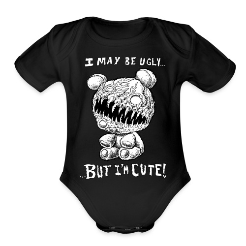 I May Be Ugly, BUT I'M CUTE! - Organic Short Sleeve Baby Bodysuit
