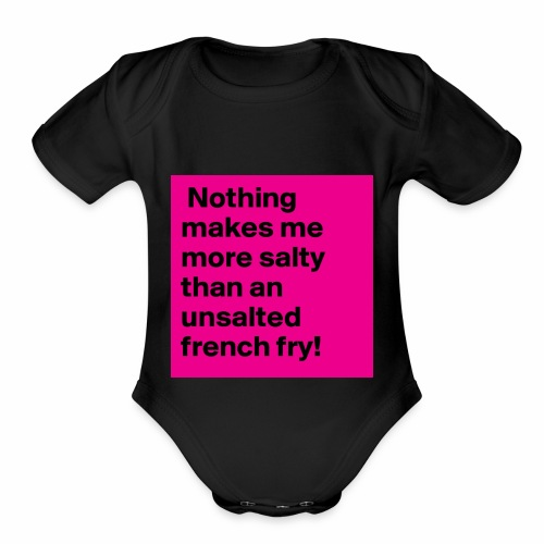 Nothing makes me more salty than an unsalted fren - Organic Short Sleeve Baby Bodysuit