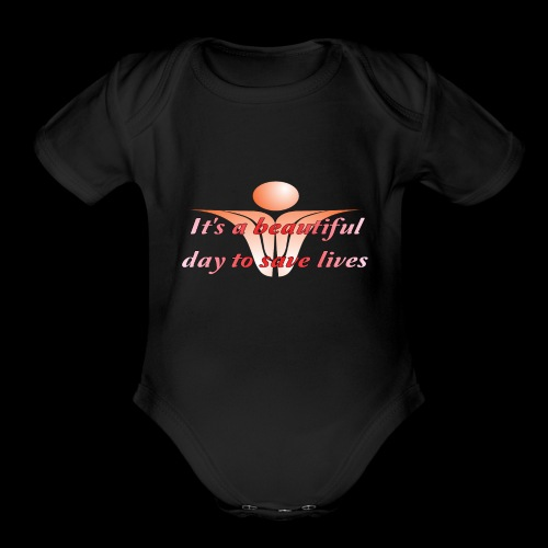 006b It's a beautiful day to save lives - Organic Short Sleeve Baby Bodysuit