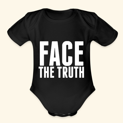 Face The Truth - Organic Short Sleeve Baby Bodysuit