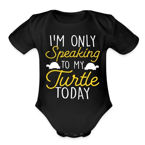 I'm Only Speaking To My Turtle Today turtles love - Organic Short Sleeve Baby Bodysuit