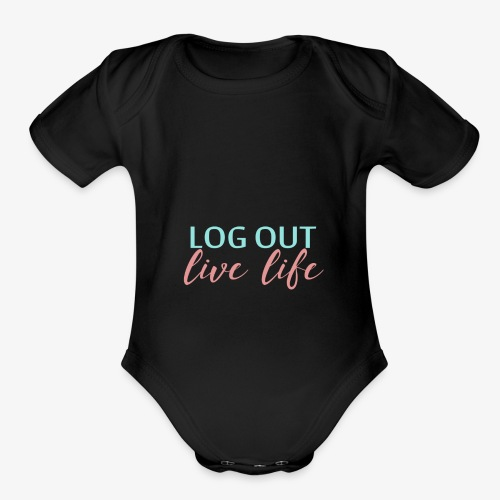 LOG OUT - LIVE LIFE - Organic Short Sleeve Baby Bodysuit
