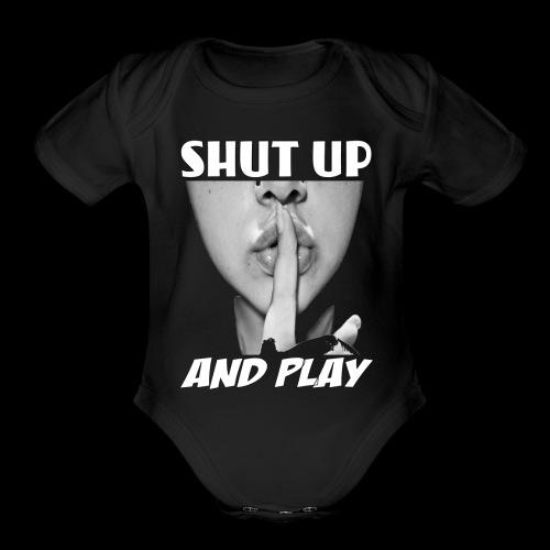 shut up and play - Organic Short Sleeve Baby Bodysuit