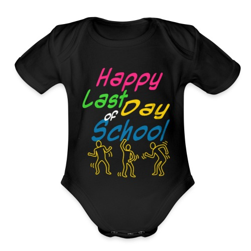 Happy last day of school - Organic Short Sleeve Baby Bodysuit
