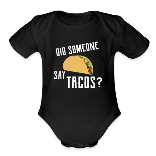 Did Someone Say Tacos Mexican Food Lover - Organic Short Sleeve Baby Bodysuit
