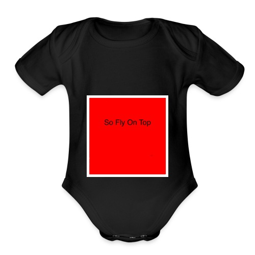 So Fly On Top Tees - Organic Short Sleeve Baby Bodysuit