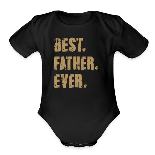 Best Father Ever, Best Papa Ever, Best Dad Ever - Organic Short Sleeve Baby Bodysuit