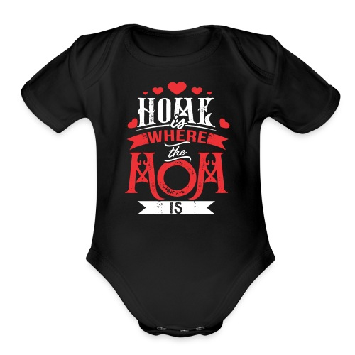 Home Is Where The mom is, Mother's Day Gift - Organic Short Sleeve Baby Bodysuit